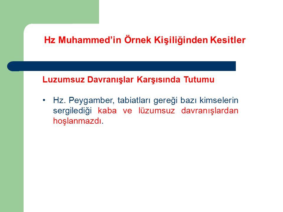 Hz Muhammed'in Örnek Kişiliğinden Kesitler Luzumsuz Davranışlar Karşısında Tutumu Hz. Peygamber, tabiatları gereği bazı kimselerin sergilediği kaba ve