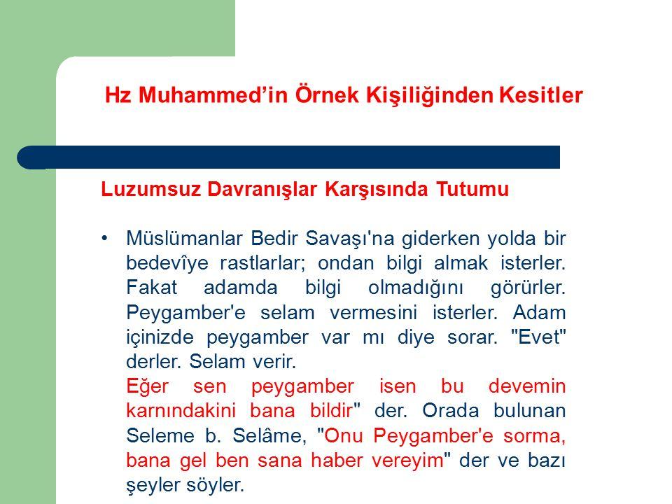 Hz Muhammed'in Örnek Kişiliğinden Kesitler Luzumsuz Davranışlar Karşısında Tutumu Müslümanlar Bedir Savaşı'na giderken yolda bir bedevîye rastlarlar;