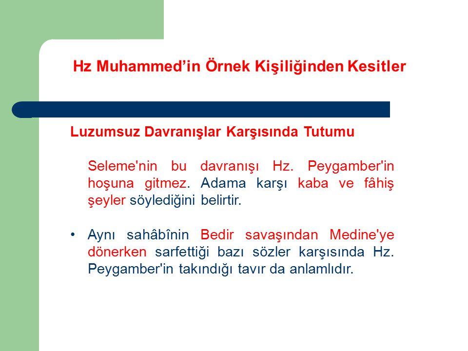Hz Muhammed'in Örnek Kişiliğinden Kesitler Luzumsuz Davranışlar Karşısında Tutumu Seleme'nin bu davranışı Hz. Peygamber'in hoşuna gitmez. Adama karşı