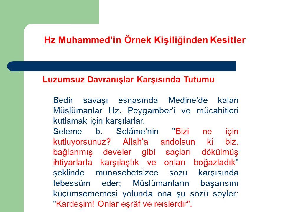 Hz Muhammed'in Örnek Kişiliğinden Kesitler Luzumsuz Davranışlar Karşısında Tutumu Bedir savaşı esnasında Medine'de kalan Müslümanlar Hz. Peygamber'i v