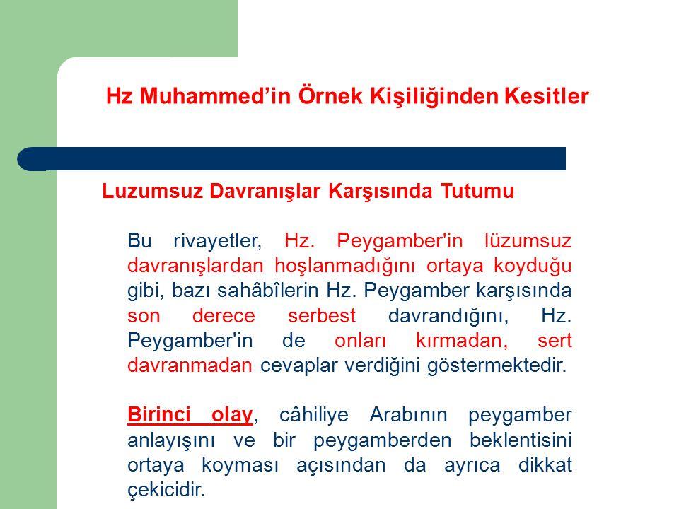 Hz Muhammed'in Örnek Kişiliğinden Kesitler Luzumsuz Davranışlar Karşısında Tutumu Bu rivayetler, Hz. Peygamber'in lüzumsuz davranışlardan hoşlanmadığı