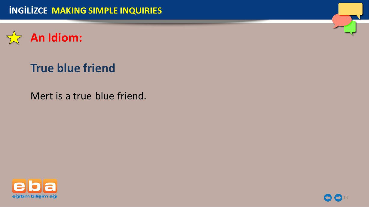 13 An Idiom: True blue friend Mert is a true blue friend. İNGİLİZCE MAKING SIMPLE INQUIRIES