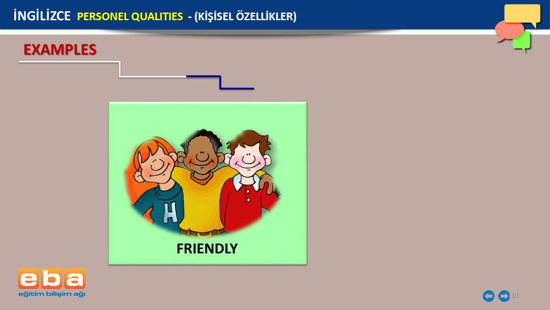 10 EXAMPLES FRIENDLY İNGİLİZCE PERSONEL QUALITIES - (KİŞİSEL ÖZELLİKLER)