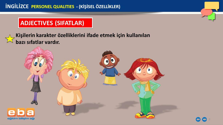 2 ADJECTIVES (SIFATLAR) Kişilerin karakter özelliklerini ifade etmek için kullanılan bazı sıfatlar vardır.