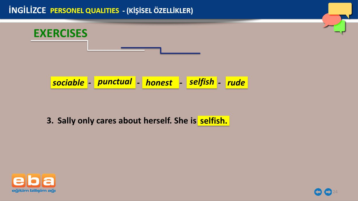 24 EXERCISES İNGİLİZCE PERSONEL QUALITIES - (KİŞİSEL ÖZELLİKLER) Sally only cares about herself.