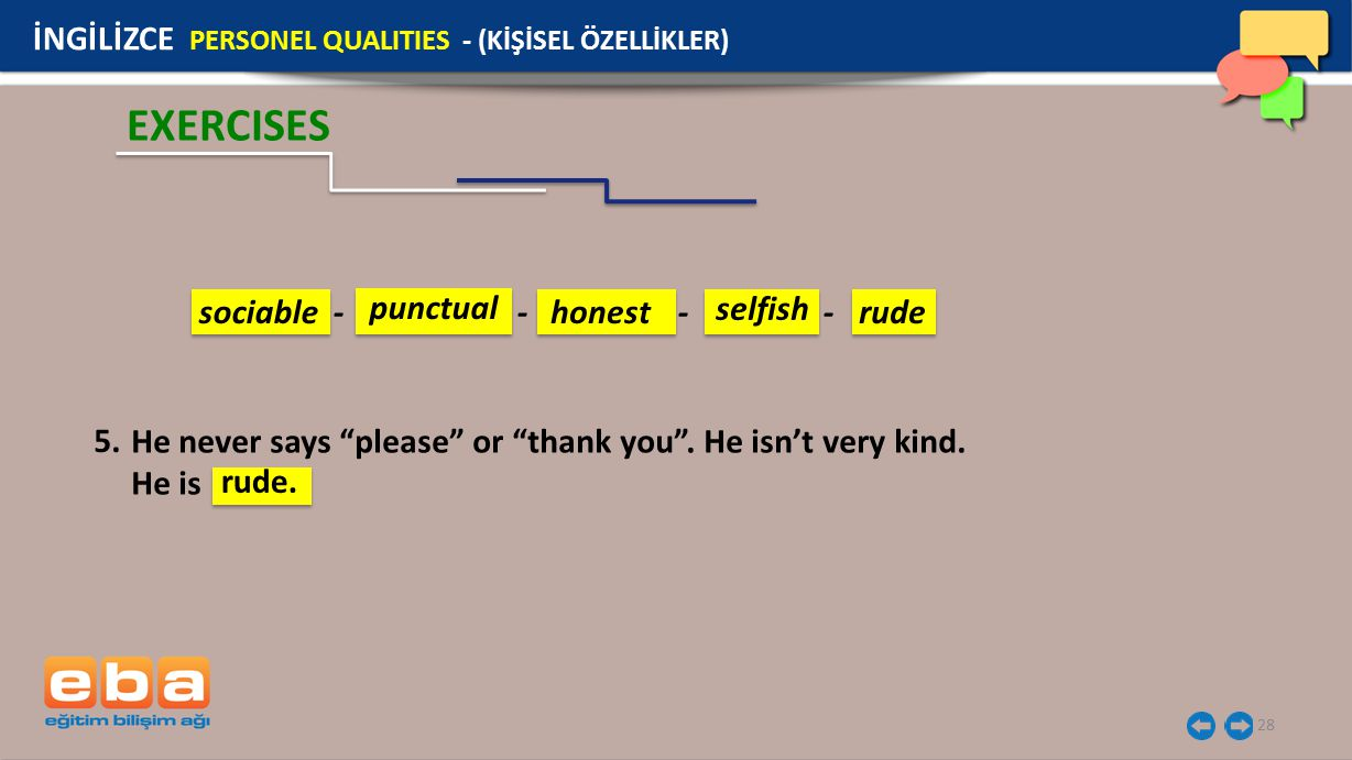 "28 EXERCISES İNGİLİZCE PERSONEL QUALITIES - (KİŞİSEL ÖZELLİKLER) He never says ""please"" or ""thank you"". He isn't very kind. He is 5. rude. sociable -"