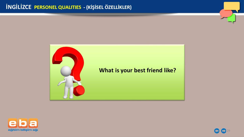29 İNGİLİZCE PERSONEL QUALITIES - (KİŞİSEL ÖZELLİKLER) What is your best friend like.