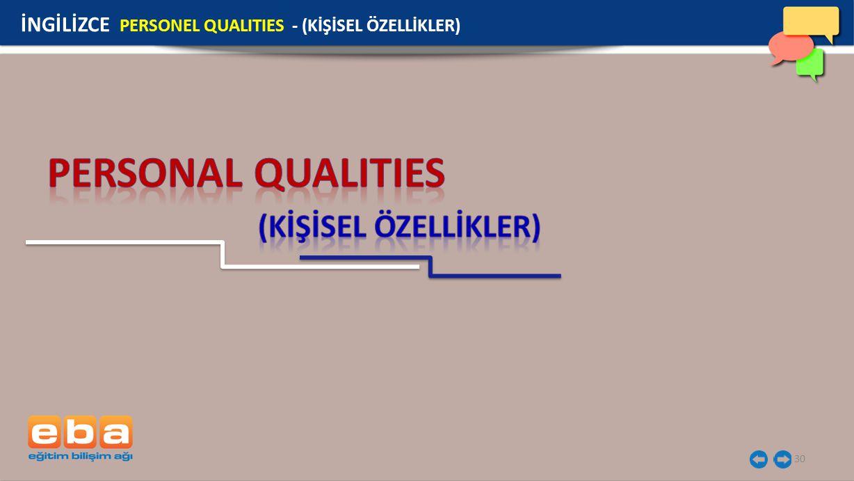 30 İNGİLİZCE PERSONEL QUALITIES - (KİŞİSEL ÖZELLİKLER)