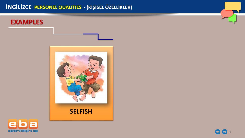 6 EXAMPLES SELFISH İNGİLİZCE PERSONEL QUALITIES - (KİŞİSEL ÖZELLİKLER)