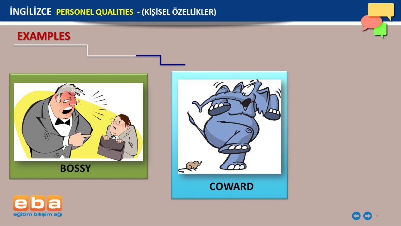 9 EXAMPLES BOSSY İNGİLİZCE PERSONEL QUALITIES - (KİŞİSEL ÖZELLİKLER) COWARD
