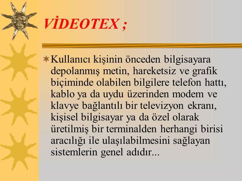 TELETEXT;  Kullanıcı kişinin TV yayın kurumlarının kablolu yayın ya da uydu yayını yoluyla yayınladıkları metin ya da hareketsiz grafik biçimindeki b
