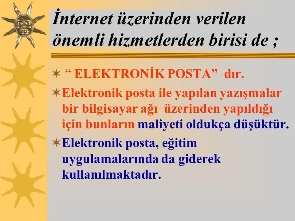 İnternet üzerinden verilen önemli hizmetlerden birisi de ;  ELEKTRONİK POSTA dır.
