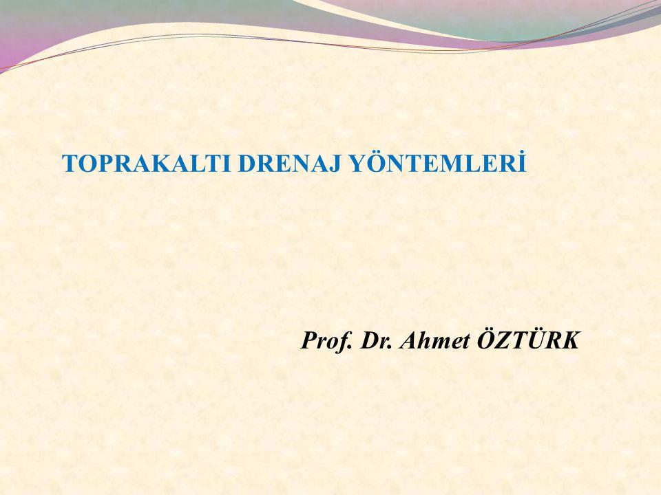 Prof. Dr. Ahmet ÖZTÜRK TOPRAKALTI DRENAJ YÖNTEMLERİ