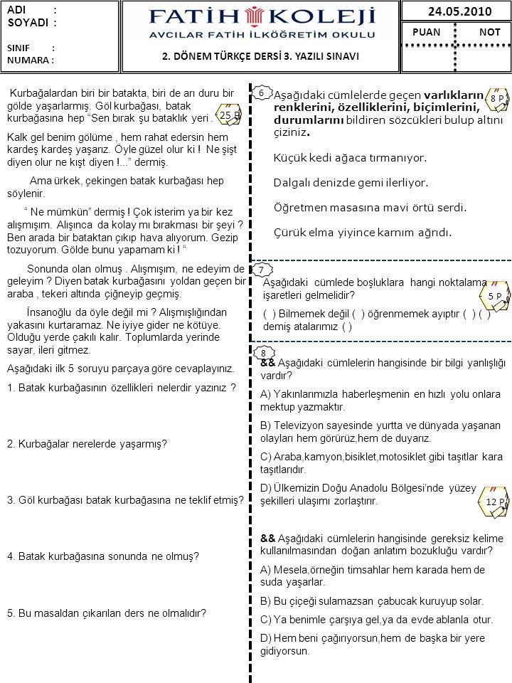 2. DÖNEM TÜRKÇE DERSİ 3. YAZILI SINAVI 24.05.2010 PUAN NOT ADI : SOYADI : SINIF : NUMARA : 8 P 6 25 P 5 P 7 8 12 P && Aşağıdaki cümlelerin hangisinde