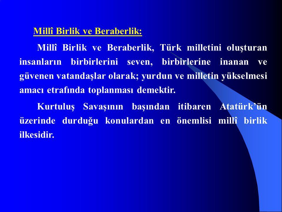 Millî Birlik ve Beraberlik: Millî Birlik ve Beraberlik, Türk milletini oluşturan insanların birbirlerini seven, birbirlerine inanan ve güvenen vatandaşlar olarak; yurdun ve milletin yükselmesi amacı etrafında toplanması demektir.