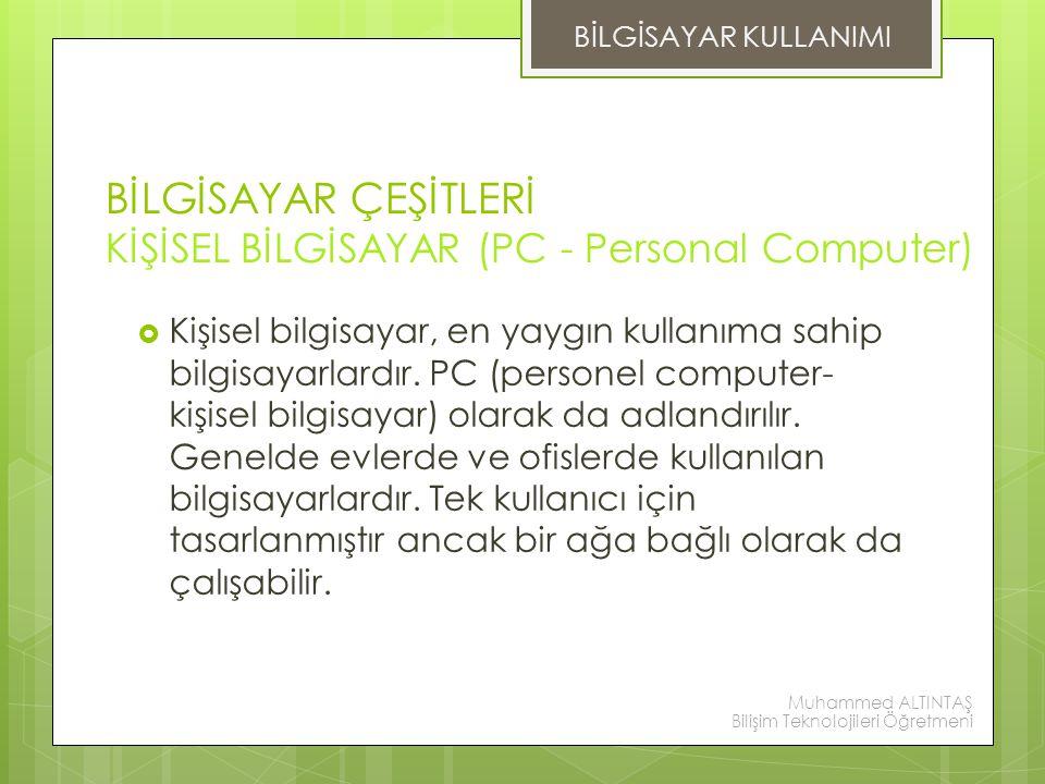 BİLGİSAYAR ÇEŞİTLERİ KİŞİSEL BİLGİSAYAR (PC - Personal Computer)  Kişisel bilgisayar, en yaygın kullanıma sahip bilgisayarlardır. PC (personel comput