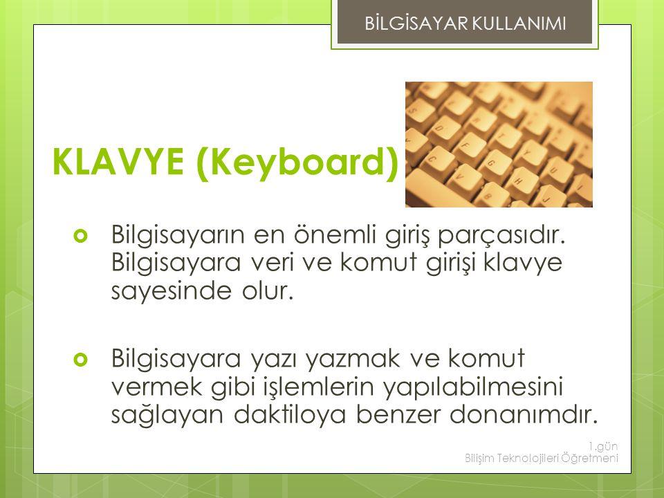 KLAVYE (Keyboard)  Bilgisayarın en önemli giriş parçasıdır. Bilgisayara veri ve komut girişi klavye sayesinde olur.  Bilgisayara yazı yazmak ve komu