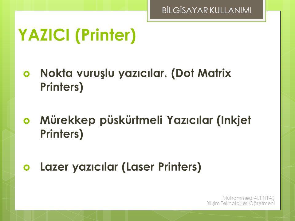 Nokta vuruşlu yazıcılar. (Dot Matrix Printers)  Mürekkep püskürtmeli Yazıcılar (Inkjet Printers)  Lazer yazıcılar (Laser Printers) YAZICI (Printer