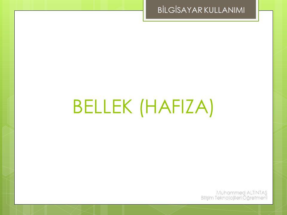BELLEK (HAFIZA) BİLGİSAYAR KULLANIMI Muhammed ALTINTAŞ Bilişim Teknolojileri Öğretmeni