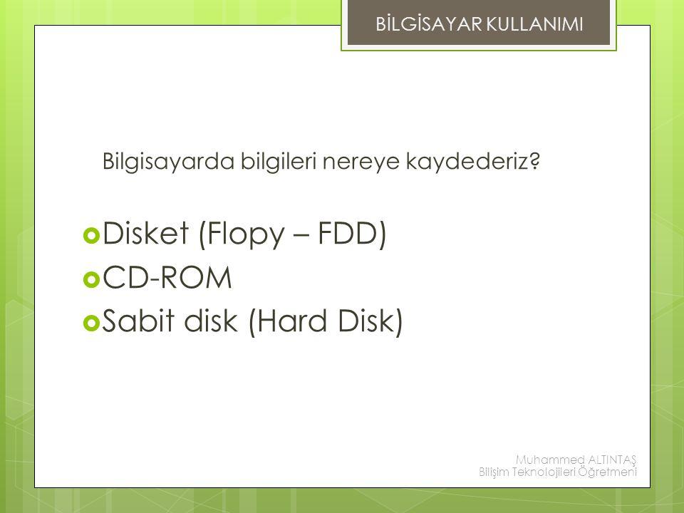 Bilgisayarda bilgileri nereye kaydederiz?  Disket (Flopy – FDD)  CD-ROM  Sabit disk (Hard Disk) DEPOLAMA ÖLÇÜLERİ BİLGİSAYAR KULLANIMI Muhammed ALT