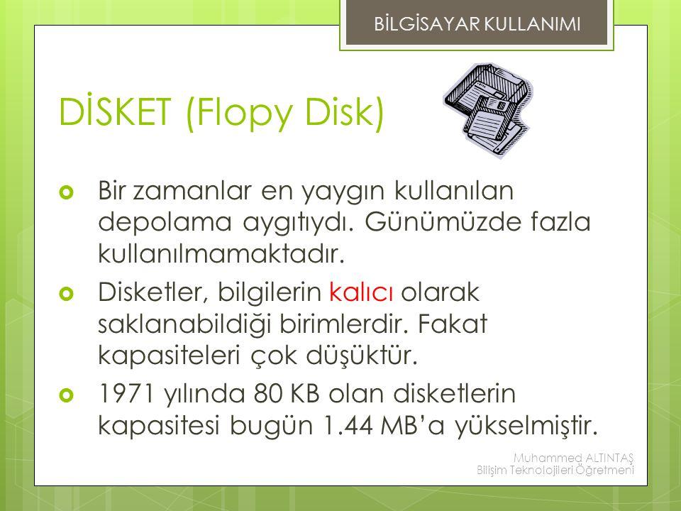 DİSKET (Flopy Disk)  Bir zamanlar en yaygın kullanılan depolama aygıtıydı. Günümüzde fazla kullanılmamaktadır.  Disketler, bilgilerin kalıcı olarak