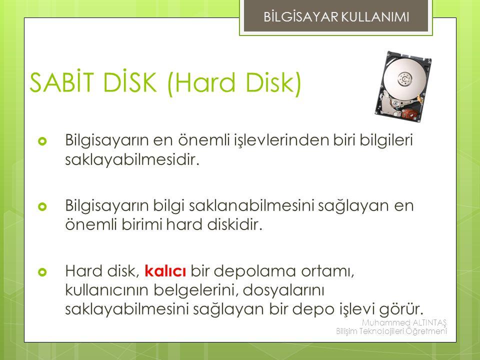 SABİT DİSK (Hard Disk)  Bilgisayarın en önemli işlevlerinden biri bilgileri saklayabilmesidir.  Bilgisayarın bilgi saklanabilmesini sağlayan en önem