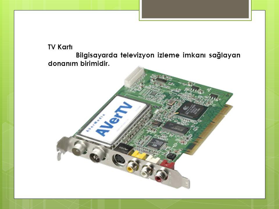 TV Kartı Bilgisayarda televizyon izleme imkanı sağlayan donanım birimidir.