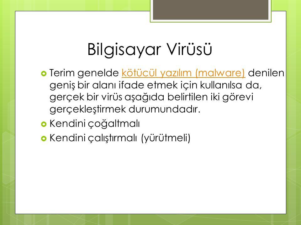 Bilgisayar Virüsü  Terim genelde kötücül yazılım (malware) denilen geniş bir alanı ifade etmek için kullanılsa da, gerçek bir virüs aşağıda belirtile