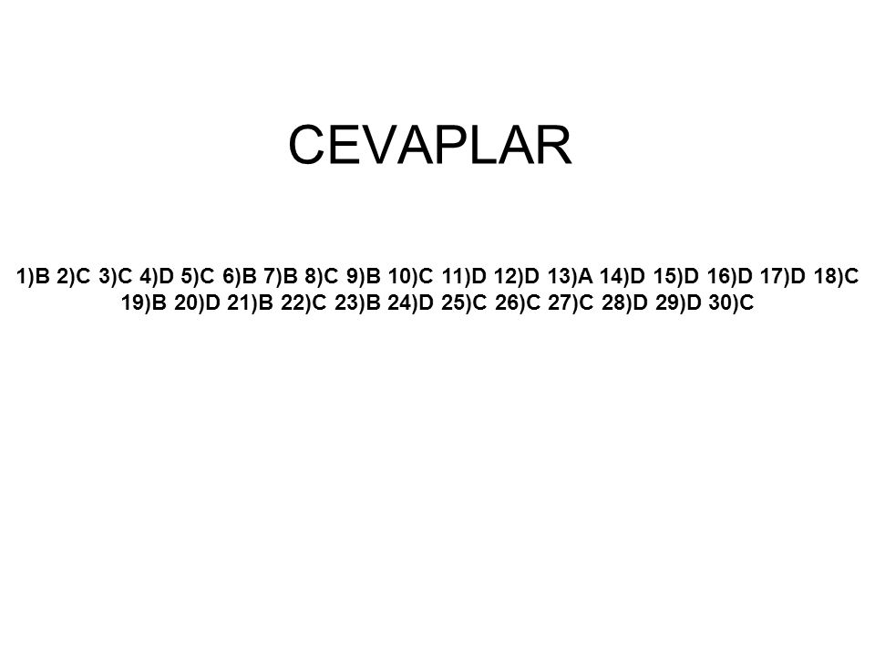 CEVAPLAR 1)B 2)C 3)C 4)D 5)C 6)B 7)B 8)C 9)B 10)C 11)D 12)D 13)A 14)D 15)D 16)D 17)D 18)C 19)B 20)D 21)B 22)C 23)B 24)D 25)C 26)C 27)C 28)D 29)D 30)C
