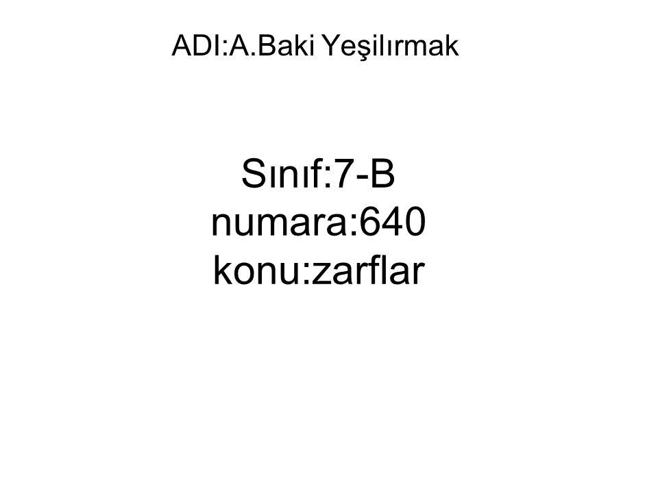 Sınıf:7-B numara:640 konu:zarflar ADI:A.Baki Yeşilırmak