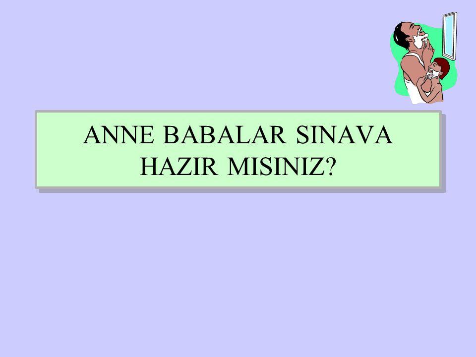 ANNE BABALAR SINAVA HAZIR MISINIZ?
