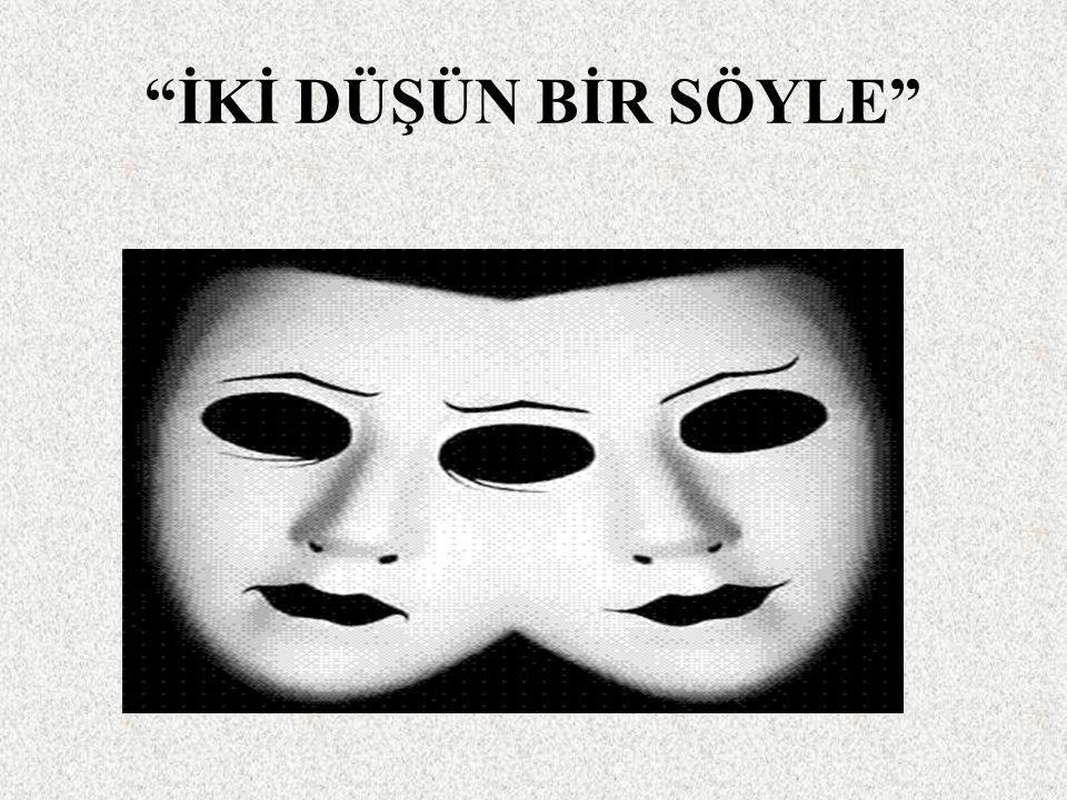 """""""İKİ DÜŞÜN BİR SÖYLE"""""""