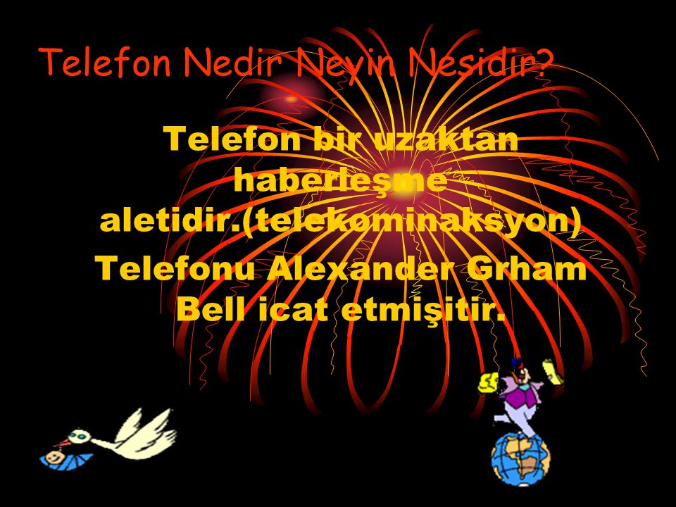 Telefon bir uzaktan haberleşme aletidir.(telekominaksyon) Telefonu Alexander Grham Bell icat etmişitir. Telefon Nedir Neyin Nesidir?