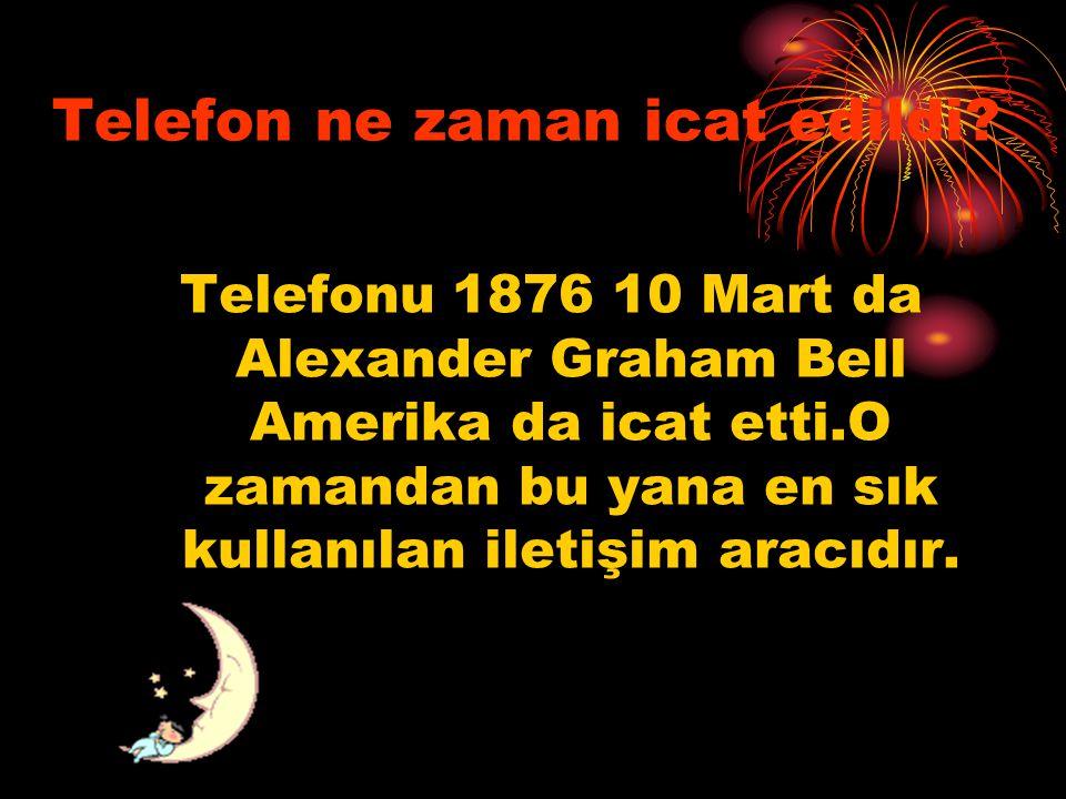 Telefon ne zaman icat edildi? Telefonu 1876 10 Mart da Alexander Graham Bell Amerika da icat etti.O zamandan bu yana en sık kullanılan iletişim aracıd