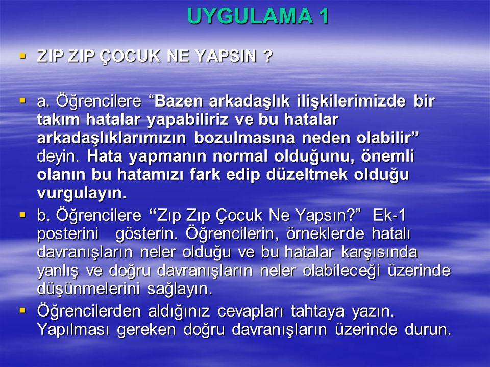 UYGULAMA 1  ZIP ZIP ÇOCUK NE YAPSIN . a.