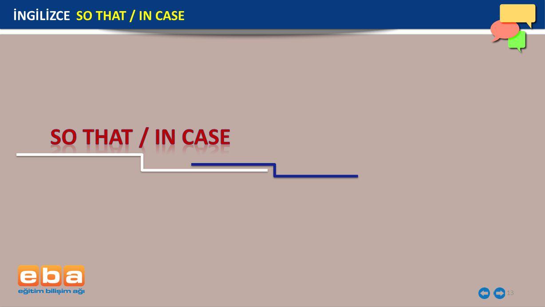 13 İNGİLİZCE SO THAT / IN CASE