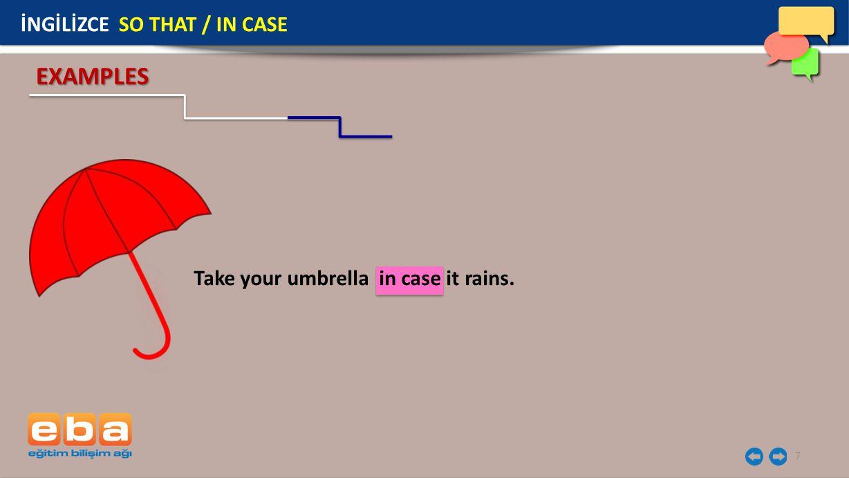 7 Take your umbrella in case it rains. EXAMPLES İNGİLİZCE SO THAT / IN CASE