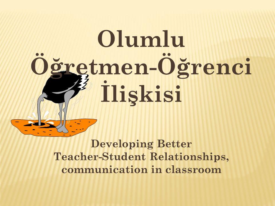 Olumlu Öğretmen-Öğrenci İlişkisi Developing Better Teacher-Student Relationships, communication in classroom
