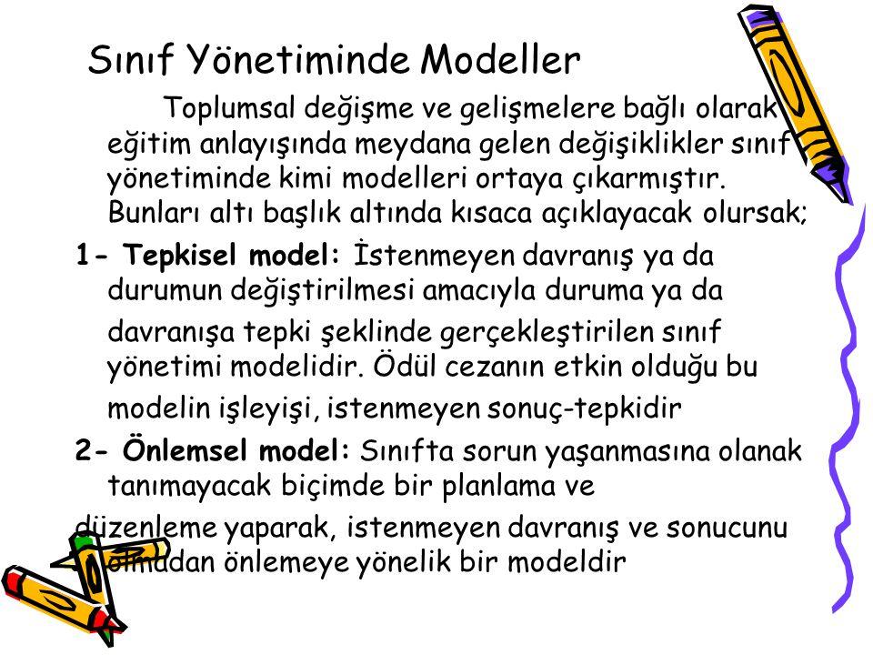 Sınıf Yönetiminde Modeller Toplumsal değişme ve gelişmelere bağlı olarak eğitim anlayışında meydana gelen değişiklikler sınıf yönetiminde kimi modelle