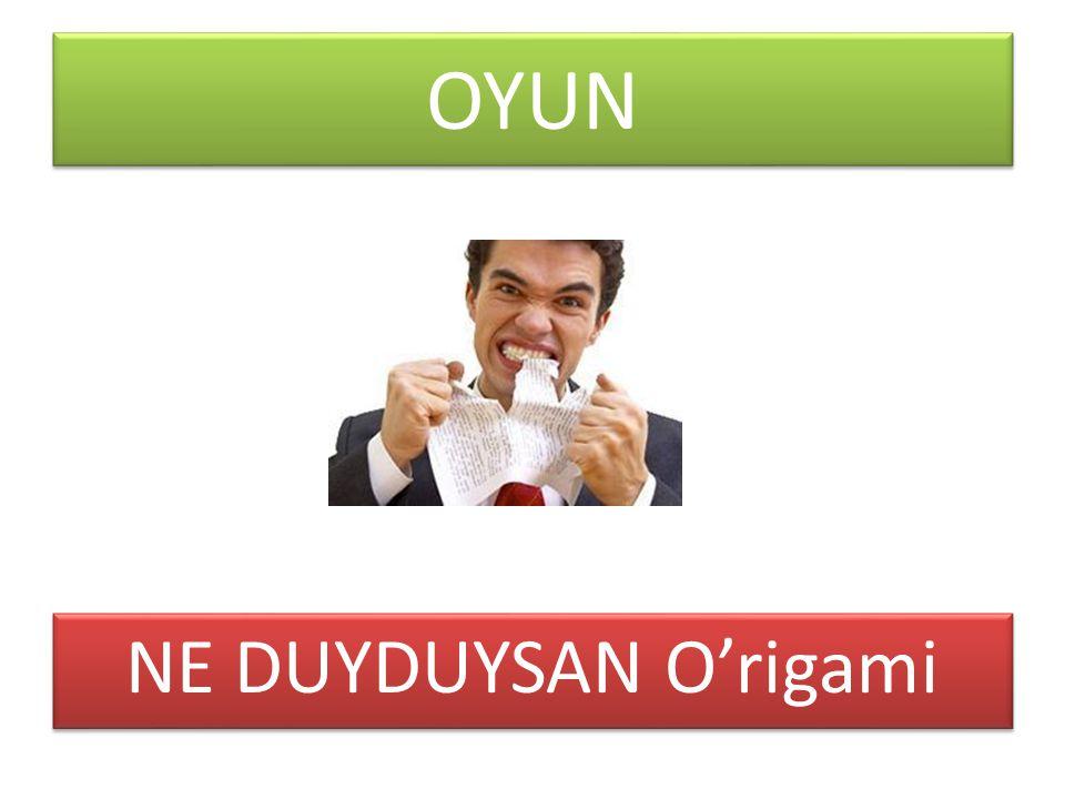 OYUN NE DUYDUYSAN O'rigami