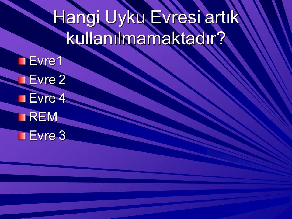 Hangi Uyku Evresi artık kullanılmamaktadır? Evre1 Evre 2 Evre 4 REM Evre 3