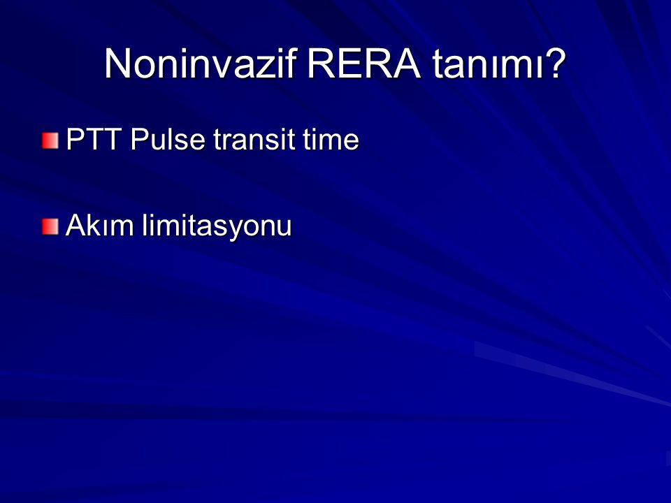 Noninvazif RERA tanımı? PTT Pulse transit time Akım limitasyonu