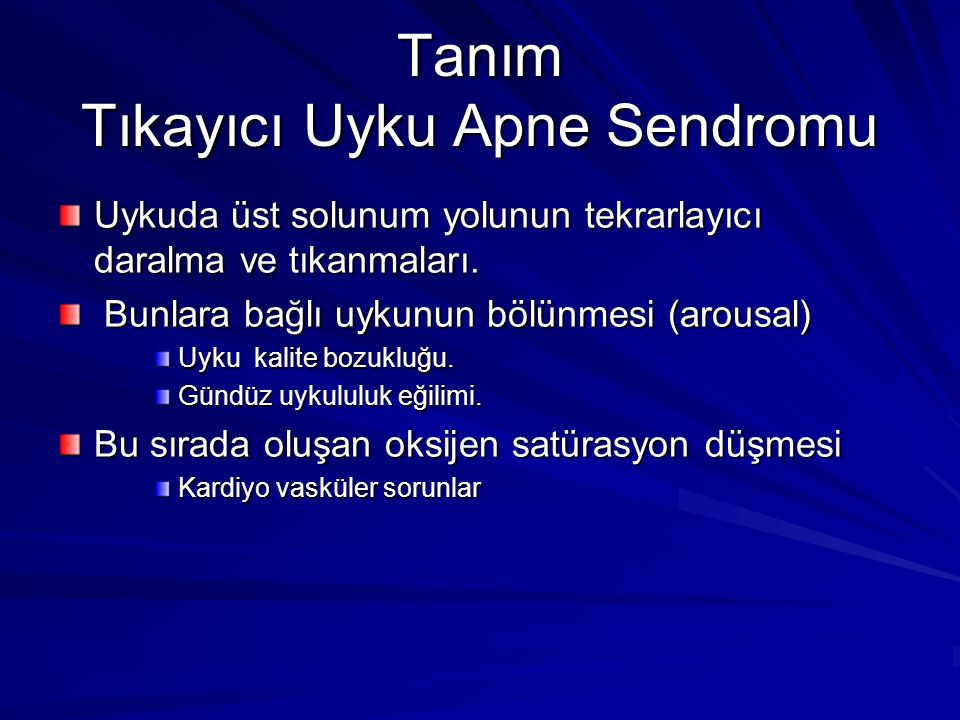 Tanım Tıkayıcı Uyku Apne Sendromu Uykuda üst solunum yolunun tekrarlayıcı daralma ve tıkanmaları. Bunlara bağlı uykunun bölünmesi (arousal) Bunlara ba