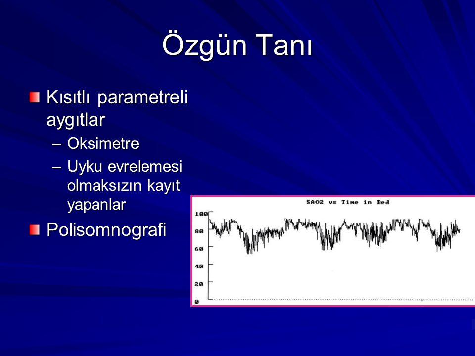 Özgün Tanı Kısıtlı parametreli aygıtlar –Oksimetre –Uyku evrelemesi olmaksızın kayıt yapanlar Polisomnografi