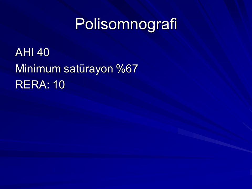 Polisomnografi AHI 40 Minimum satürayon %67 RERA: 10