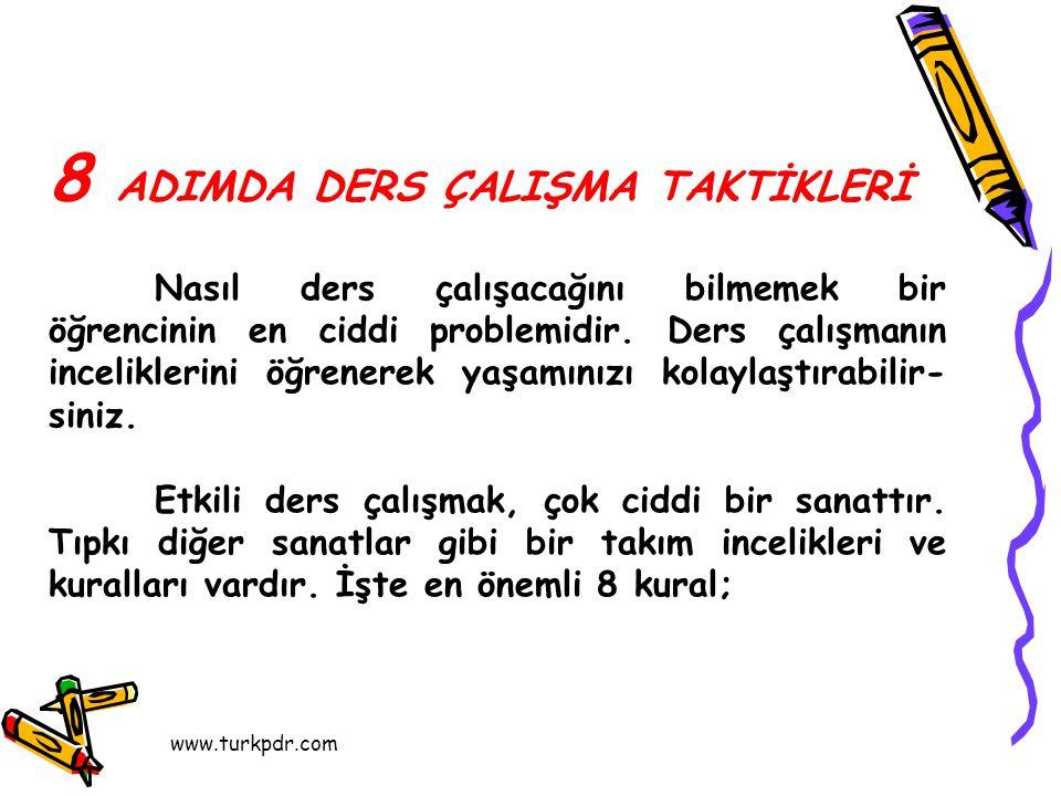 www.turkpdr.com 8 ADIMDA DERS ÇALIŞMA TAKTİKLERİ Nasıl ders çalışacağını bilmemek bir öğrencinin en ciddi problemidir.