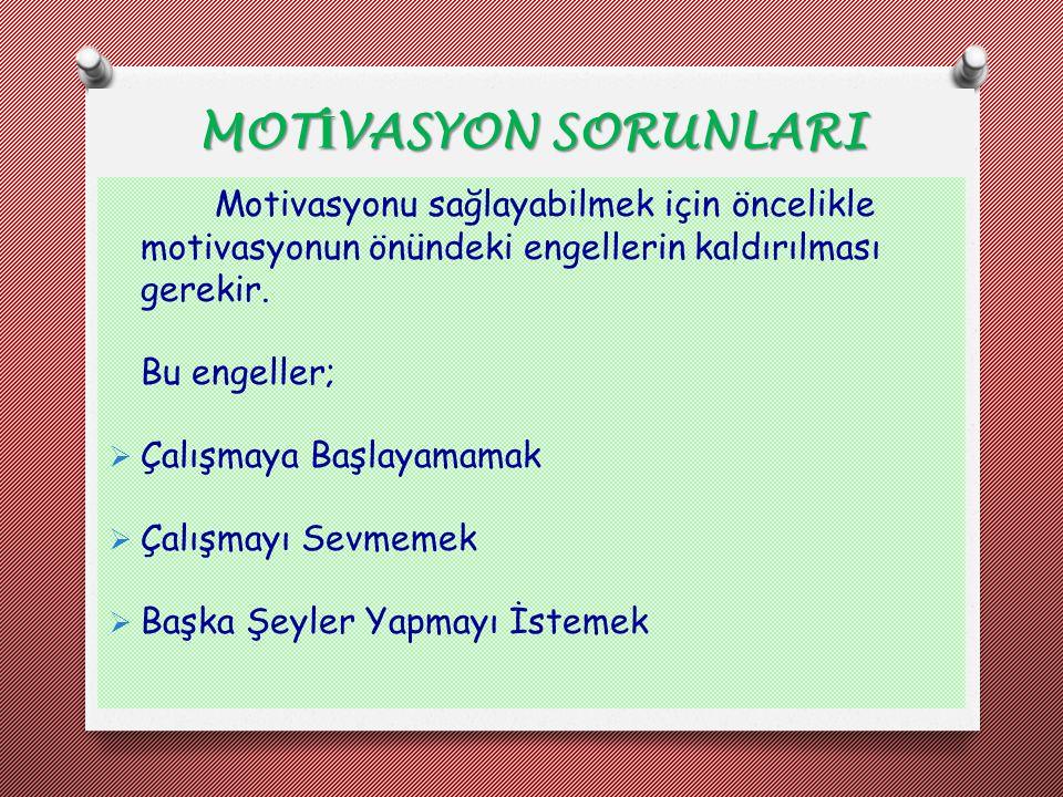MOT İ VASYON SORUNLARI Motivasyonu sağlayabilmek için öncelikle motivasyonun önündeki engellerin kaldırılması gerekir. Bu engeller;  Çalışmaya Başlay