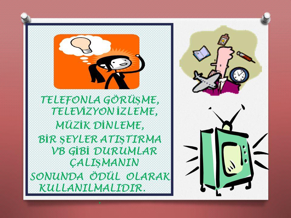 TELEFONLA GÖRÜ Ş ME, TELEV İ ZYON İ ZLEME, MÜZ İ K D İ NLEME, B İ R Ş EYLER ATI Ş TIRMA VB G İ B İ DURUMLAR ÇALI Ş MANIN SONUNDA ÖDÜL OLARAK KULLANILM