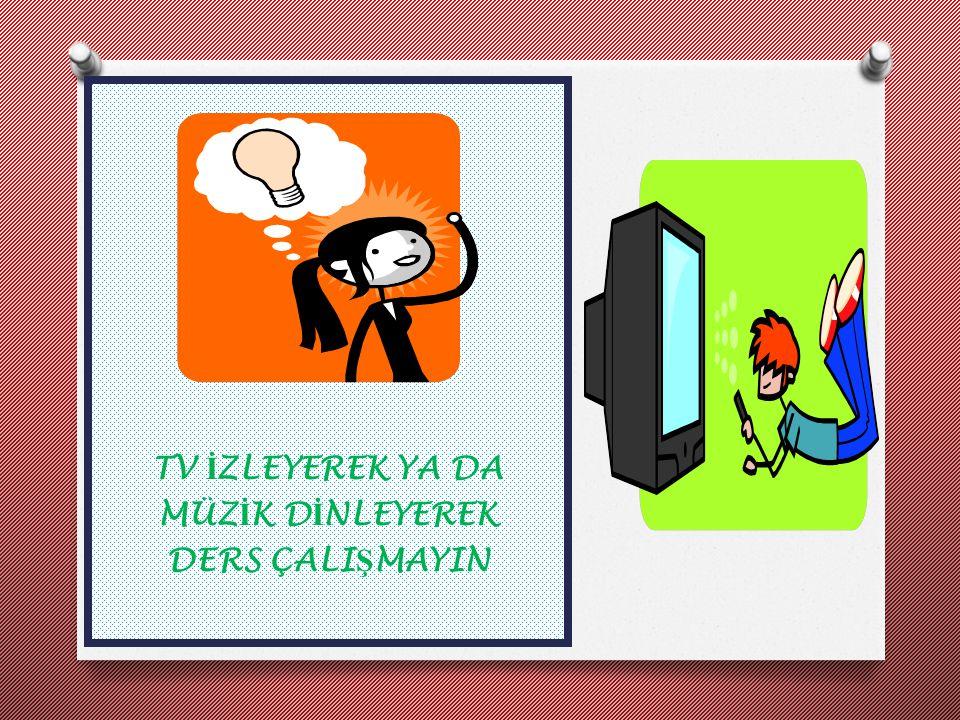TV İ ZLEYEREK YA DA MÜZ İ K D İ NLEYEREK DERS ÇALI Ş MAYIN