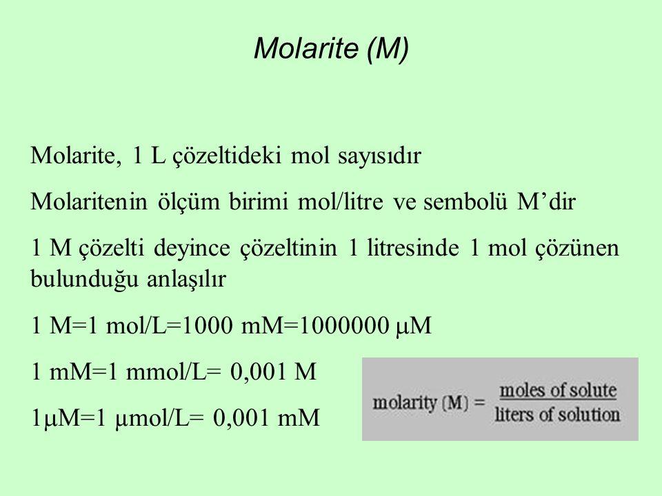 Molarite (M) Molarite, 1 L çözeltideki mol sayısıdır Molaritenin ölçüm birimi mol/litre ve sembolü M'dir 1 M çözelti deyince çözeltinin 1 litresinde 1